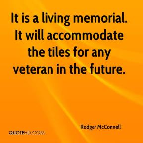Rodger McConnell  - It is a living memorial. It will accommodate the tiles for any veteran in the future.