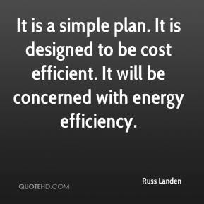 Russ Landen  - It is a simple plan. It is designed to be cost efficient. It will be concerned with energy efficiency.