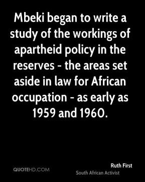 Mbeki began to write a study of the workings of apartheid policy in the reserves - the areas set aside in law for African occupation - as early as 1959 and 1960.
