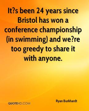 Ryan Burkhardt  - It?s been 24 years since Bristol has won a conference championship (in swimming) and we?re too greedy to share it with anyone.