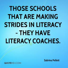 Sabrina Pellett  - Those schools that are making strides in literacy - they have literacy coaches.