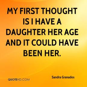 Sandra Granados  - My first thought is I have a daughter her age and it could have been her.