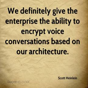 Scott Heinlein  - We definitely give the enterprise the ability to encrypt voice conversations based on our architecture.