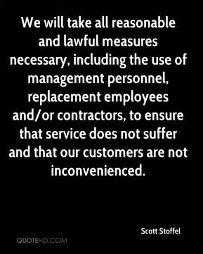 Scott Stoffel  - We will take all reasonable and lawful measures necessary, including the use of management personnel, replacement employees and/or contractors, to ensure that service does not suffer and that our customers are not inconvenienced.