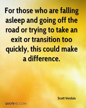 Scott Versluis  - For those who are falling asleep and going off the road or trying to take an exit or transition too quickly, this could make a difference.
