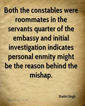 Shalini Singh  - Both the constables were roommates in the servants quarter of the embassy and initial investigation indicates personal enmity might be the reason behind the mishap.