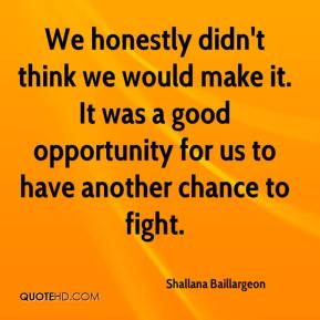 Shallana Baillargeon  - We honestly didn't think we would make it. It was a good opportunity for us to have another chance to fight.
