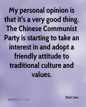 Sheri Liao  - My personal opinion is that it's a very good thing. The Chinese Communist Party is starting to take an interest in and adopt a friendly attitude to traditional culture and values.