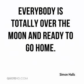 Simon Halls  - Everybody is totally over the moon and ready to go home.