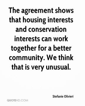 Stefanie Olivieri  - The agreement shows that housing interests and conservation interests can work together for a better community. We think that is very unusual.