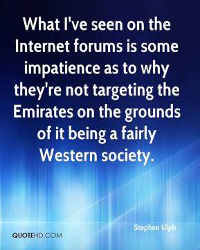 Stephen Ulph  - What I've seen on the Internet forums is some impatience as to why they're not targeting the Emirates on the grounds of it being a fairly Western society.