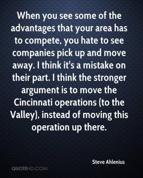 Steve Ahlenius  - When you see some of the advantages that your area has to compete, you hate to see companies pick up and move away. I think it's a mistake on their part. I think the stronger argument is to move the Cincinnati operations (to the Valley), instead of moving this operation up there.