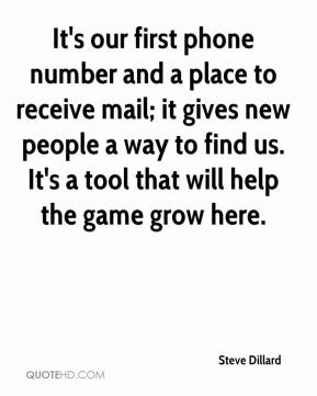 Steve Dillard  - It's our first phone number and a place to receive mail; it gives new people a way to find us. It's a tool that will help the game grow here.