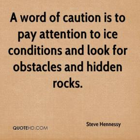 Steve Hennessy  - A word of caution is to pay attention to ice conditions and look for obstacles and hidden rocks.