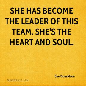 Sue Donaldson  - She has become the leader of this team. She's the heart and soul.