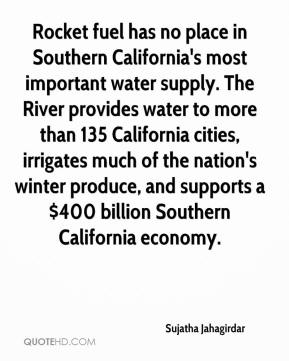 Sujatha Jahagirdar  - Rocket fuel has no place in Southern California's most important water supply. The River provides water to more than 135 California cities, irrigates much of the nation's winter produce, and supports a $400 billion Southern California economy.