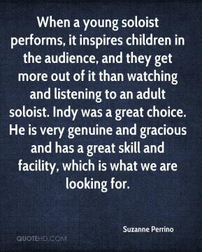 When a young soloist performs, it inspires children in the audience, and they get more out of it than watching and listening to an adult soloist. Indy was a great choice. He is very genuine and gracious and has a great skill and facility, which is what we are looking for.