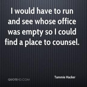 I would have to run and see whose office was empty so I could find a place to counsel.