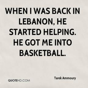 Tarek Ammoury  - When I was back in Lebanon, he started helping. He got me into basketball.