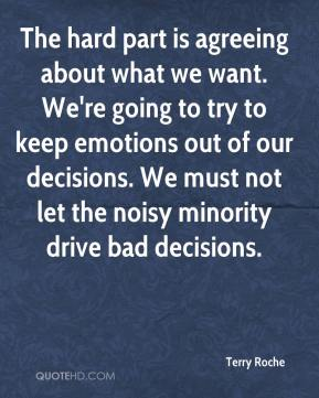 Terry Roche  - The hard part is agreeing about what we want. We're going to try to keep emotions out of our decisions. We must not let the noisy minority drive bad decisions.
