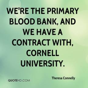 Theresa Connelly  - We're the primary blood bank, and we have a contract with, Cornell University.