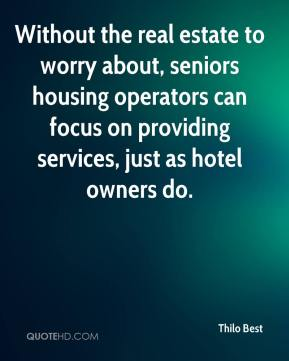 Thilo Best  - Without the real estate to worry about, seniors housing operators can focus on providing services, just as hotel owners do.
