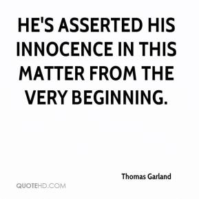 Thomas Garland  - He's asserted his innocence in this matter from the very beginning.