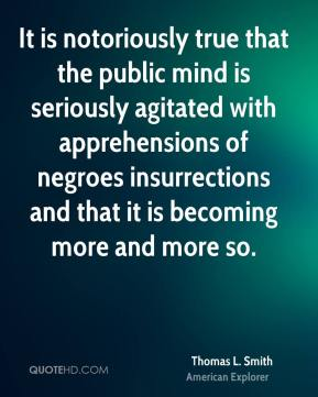 Thomas L. Smith - It is notoriously true that the public mind is seriously agitated with apprehensions of negroes insurrections and that it is becoming more and more so.