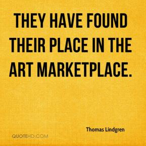 Thomas Lindgren  - They have found their place in the art marketplace.
