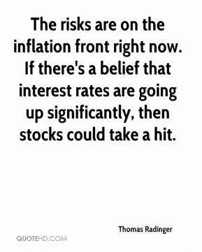 Thomas Radinger  - The risks are on the inflation front right now. If there's a belief that interest rates are going up significantly, then stocks could take a hit.