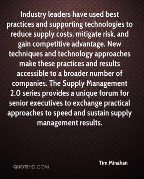 Tim Minahan  - Industry leaders have used best practices and supporting technologies to reduce supply costs, mitigate risk, and gain competitive advantage. New techniques and technology approaches make these practices and results accessible to a broader number of companies. The Supply Management 2.0 series provides a unique forum for senior executives to exchange practical approaches to speed and sustain supply management results.