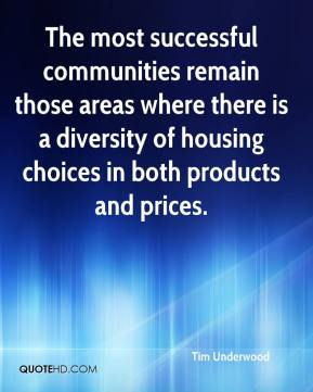 Tim Underwood  - The most successful communities remain those areas where there is a diversity of housing choices in both products and prices.