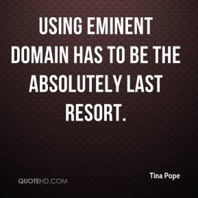 Using eminent domain has to be the absolutely last resort.