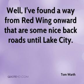 Tom Warth  - Well, I've found a way from Red Wing onward that are some nice back roads until Lake City.