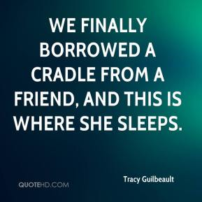 Tracy Guilbeault  - We finally borrowed a cradle from a friend, and this is where she sleeps.