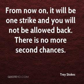 Trey Stokes  - From now on, it will be one strike and you will not be allowed back. There is no more second chances.