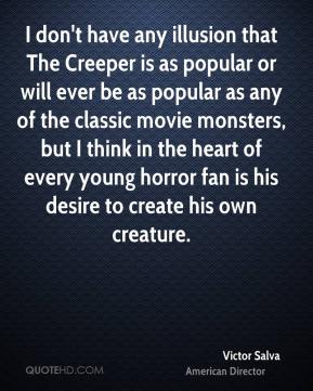 I don't have any illusion that The Creeper is as popular or will ever be as popular as any of the classic movie monsters, but I think in the heart of every young horror fan is his desire to create his own creature.