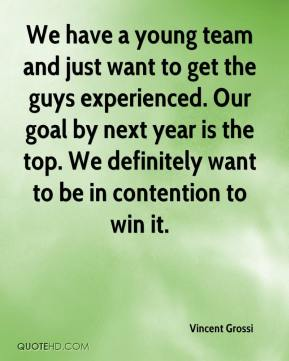 We have a young team and just want to get the guys experienced. Our goal by next year is the top. We definitely want to be in contention to win it.