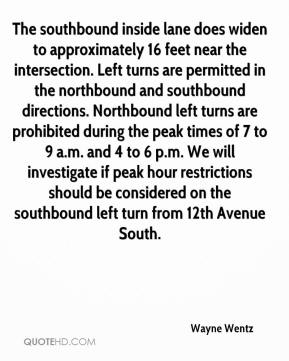 Wayne Wentz  - The southbound inside lane does widen to approximately 16 feet near the intersection. Left turns are permitted in the northbound and southbound directions. Northbound left turns are prohibited during the peak times of 7 to 9 a.m. and 4 to 6 p.m. We will investigate if peak hour restrictions should be considered on the southbound left turn from 12th Avenue South.