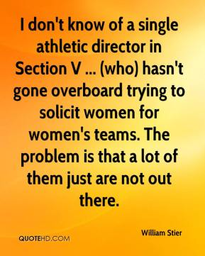 William Stier  - I don't know of a single athletic director in Section V ... (who) hasn't gone overboard trying to solicit women for women's teams. The problem is that a lot of them just are not out there.
