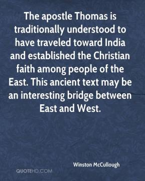Winston McCullough  - The apostle Thomas is traditionally understood to have traveled toward India and established the Christian faith among people of the East. This ancient text may be an interesting bridge between East and West.