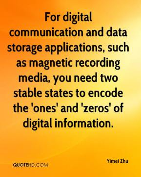 Yimei Zhu  - For digital communication and data storage applications, such as magnetic recording media, you need two stable states to encode the 'ones' and 'zeros' of digital information.