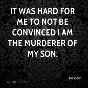 Yossi Zur  - It was hard for me to not be convinced I am the murderer of my son.