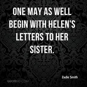 Zadie Smith  - One may as well begin with Helen's letters to her sister.