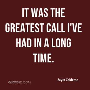 Zayra Calderon  - It was the greatest call I've had in a long time.