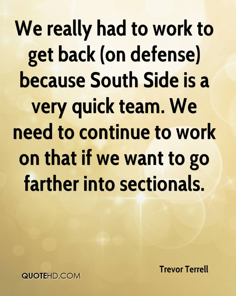 We really had to work to get back (on defense) because South Side is a very quick team. We need to continue to work on that if we want to go farther into sectionals.