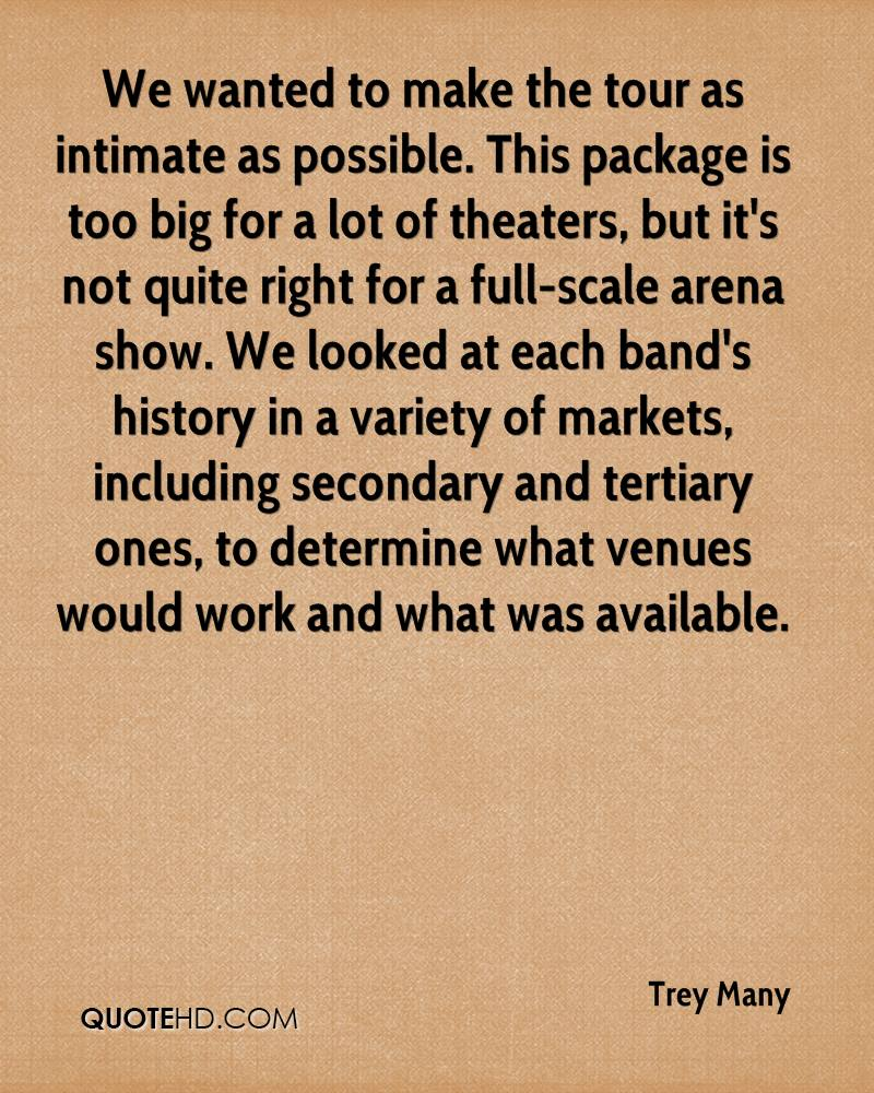 We wanted to make the tour as intimate as possible. This package is too big for a lot of theaters, but it's not quite right for a full-scale arena show. We looked at each band's history in a variety of markets, including secondary and tertiary ones, to determine what venues would work and what was available.