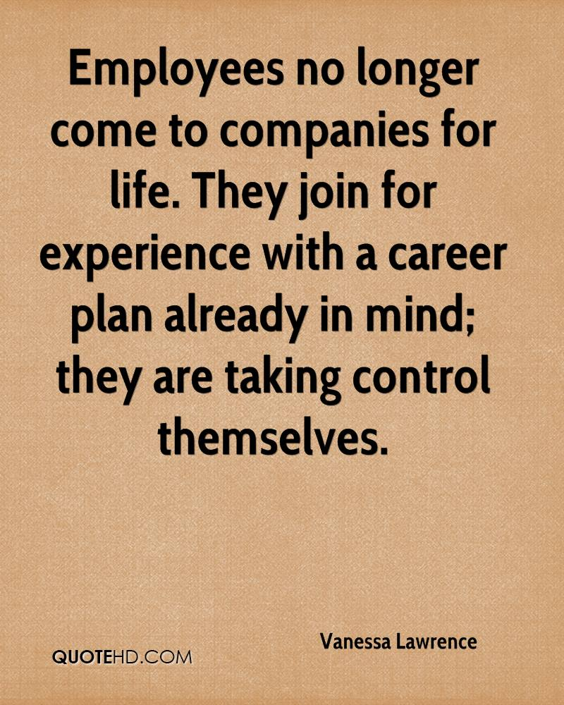 Employees no longer come to companies for life. They join for experience with a career plan already in mind; they are taking control themselves.
