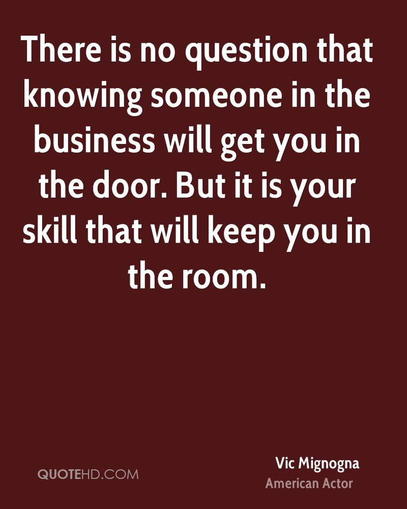 There is no question that knowing someone in the business will get you in the door. But it is your skill that will keep you in the room.