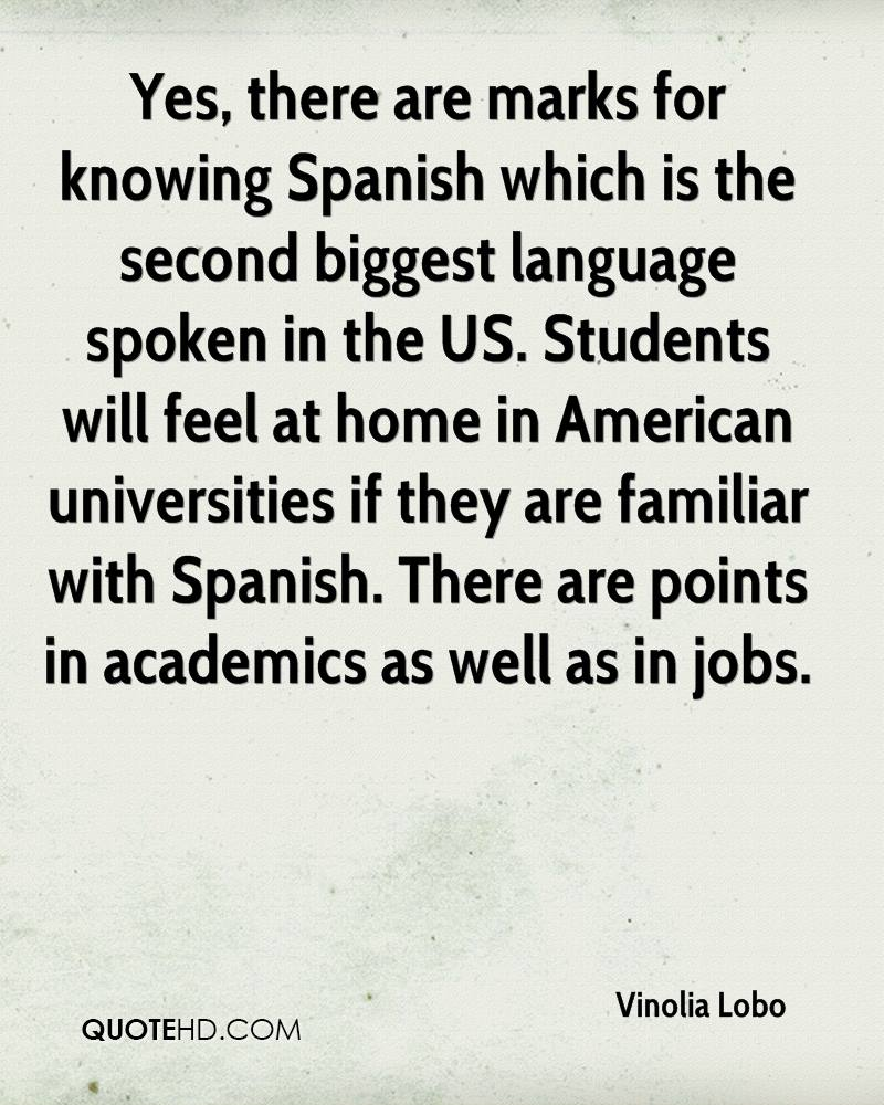 Yes, there are marks for knowing Spanish which is the second biggest language spoken in the US. Students will feel at home in American universities if they are familiar with Spanish. There are points in academics as well as in jobs.